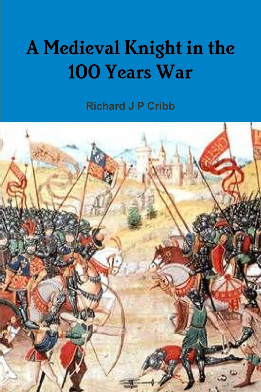 Richard J P Cribb A Medieval Knight in the 100 Years War a kent commanda king s ship