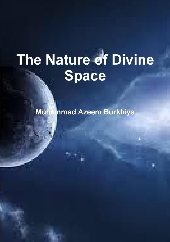 Muhammad Azeem Burkhiya The Nature of Divine Space the creation