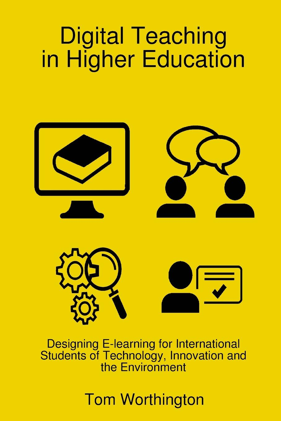 Tom Worthington Digital Teaching In Higher Education. Designing E-learning for International Students of Technology, Innovation and the Environment mirabai bush contemplative practices in higher education powerful methods to transform teaching and learning
