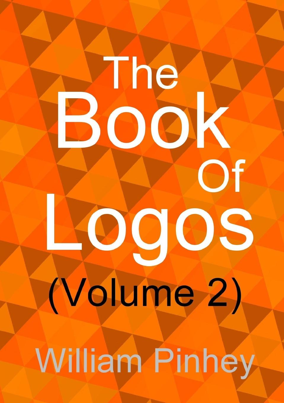 William Pinhey The Book Of Logos (Volume 2) a glimpse of heaven