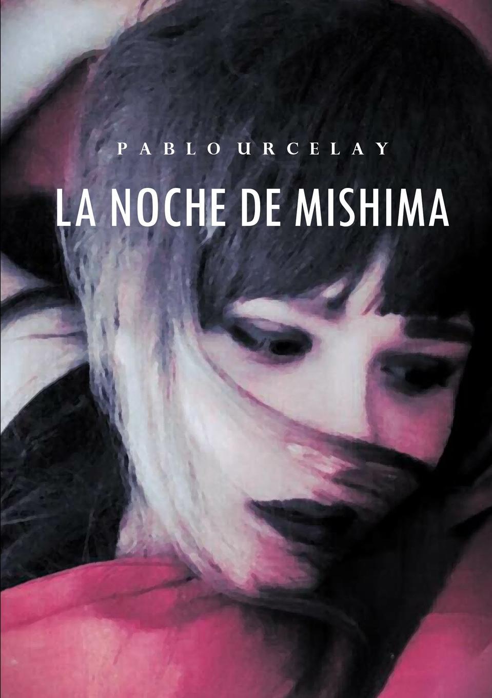 Pablo Urcelay La noche de Mishima pablo urcelay una exhalacion de psicodelia