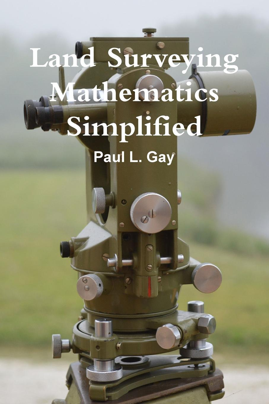 Paul Gay Land Surveying Mathematics Simplified donald wilson a easements relating to land surveying and title examination