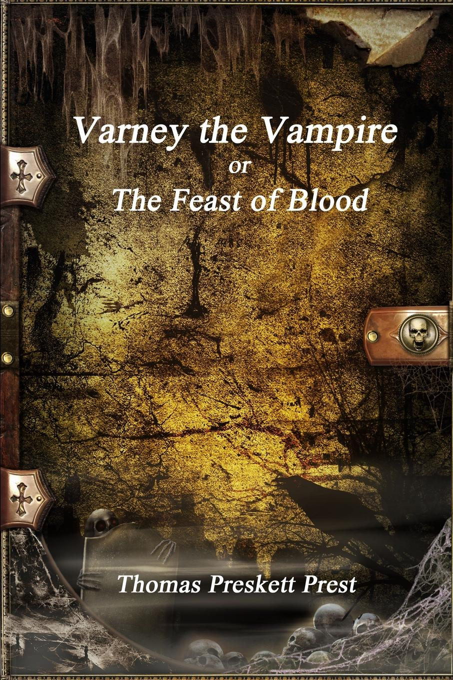 Thomas Preskett Prest Varney the Vampire or; The Feast of Blood varney the vampire or the feast of blood one volume edition