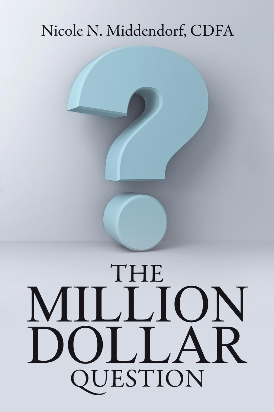 CDFA Nicole N. Middendorf The Million Dollar Question alan weiss million dollar consulting toolkit step by step guidance checklists templates and samples from the million dollar consultant
