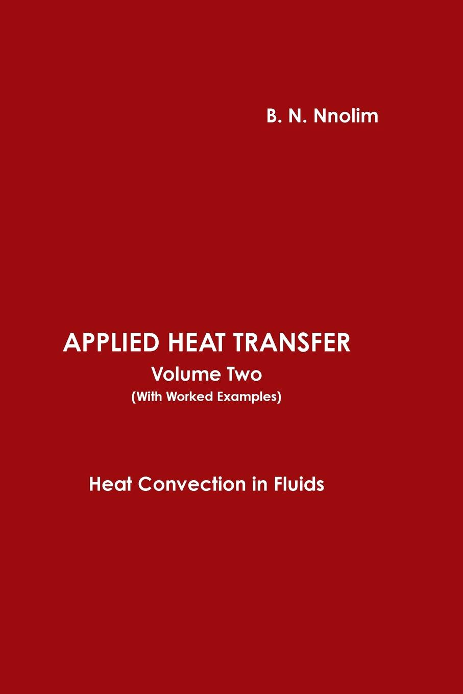 B. N. Nnolim APPLIED HEAT TRANSFER Volume Two (With Worked Examples)) louis theodore heat transfer applications for the practicing engineer
