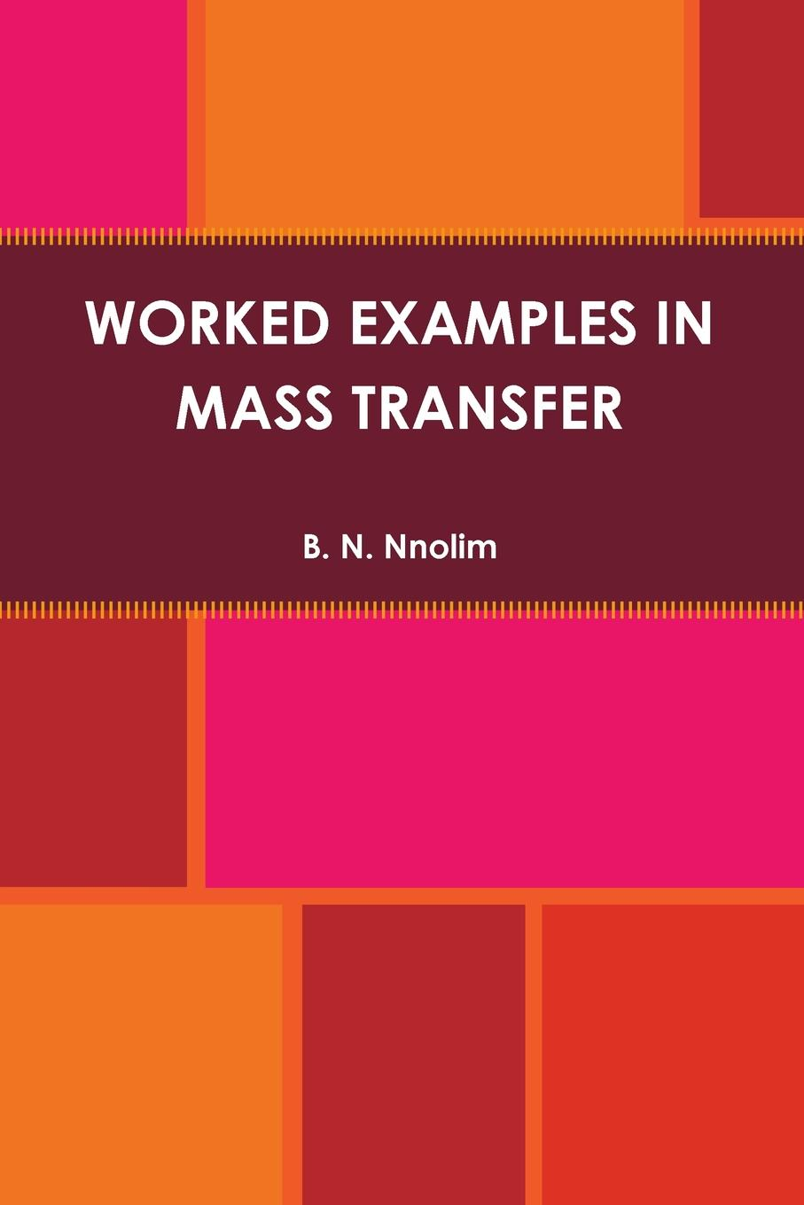 Фото - B. N. Nnolim WORKED EXAMPLES IN MASS TRANSFER theodore louis mass transfer operations for the practicing engineer