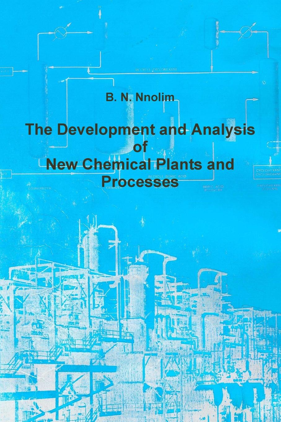 цена B. N. Nnolim The Development and Analysis of New Chemical Plants and Processes онлайн в 2017 году