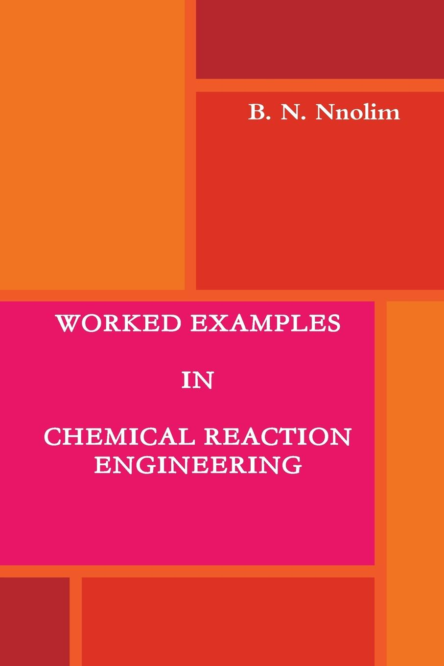 B. N. Nnolim WORKED EXAMPLES IN CHEMICAL REACTION ENGINEERING michel soustelle an introduction to chemical kinetics