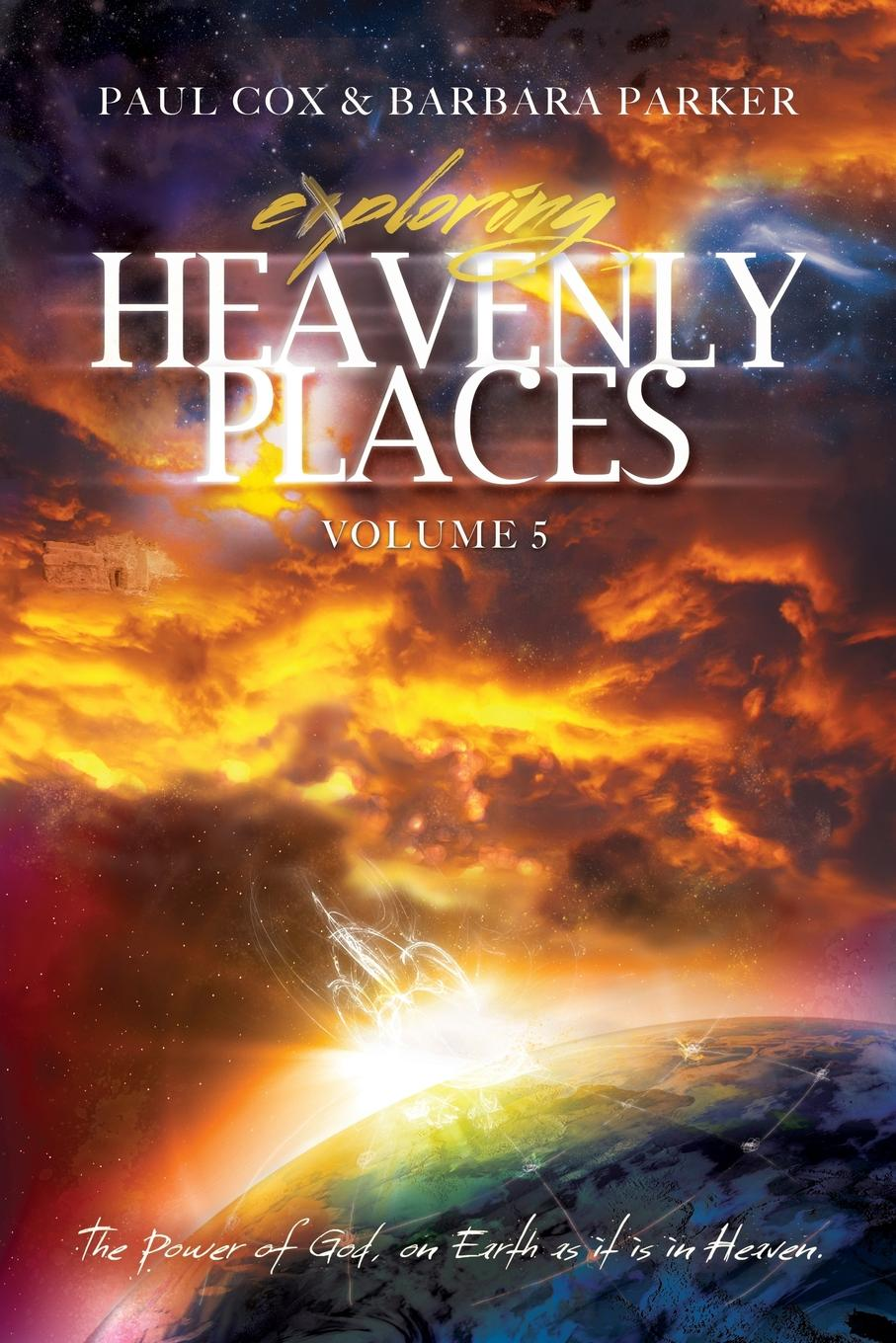 Paul Cox, Barbara Parker Exploring Heavenly Places - Volume 5 - The Power of God, on Earth as it is in Heaven angel angel on earth as it is in heaven white hot