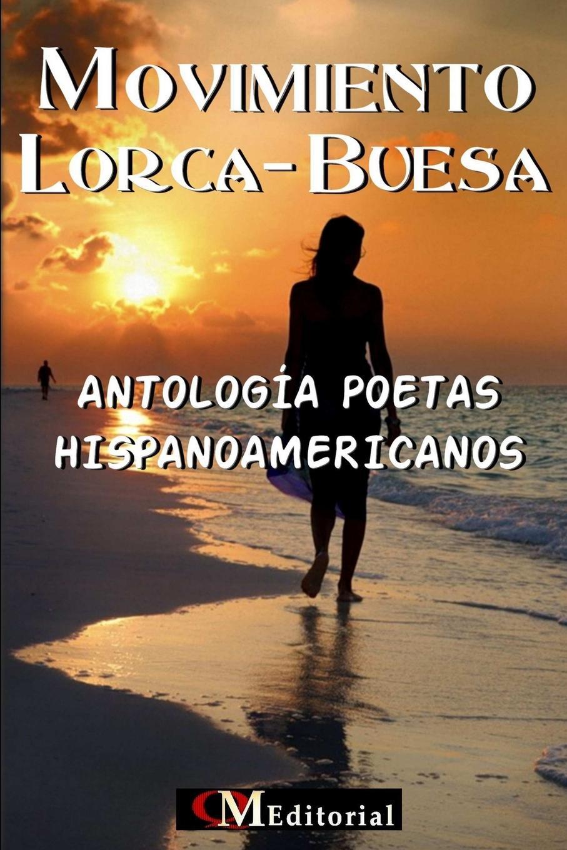 QM Editorial MOVIMIENTO LORCA-BUESA - Antologia Poetas Hispanoamericanos juan de la cruz puig antologia de poetas argentinos 1