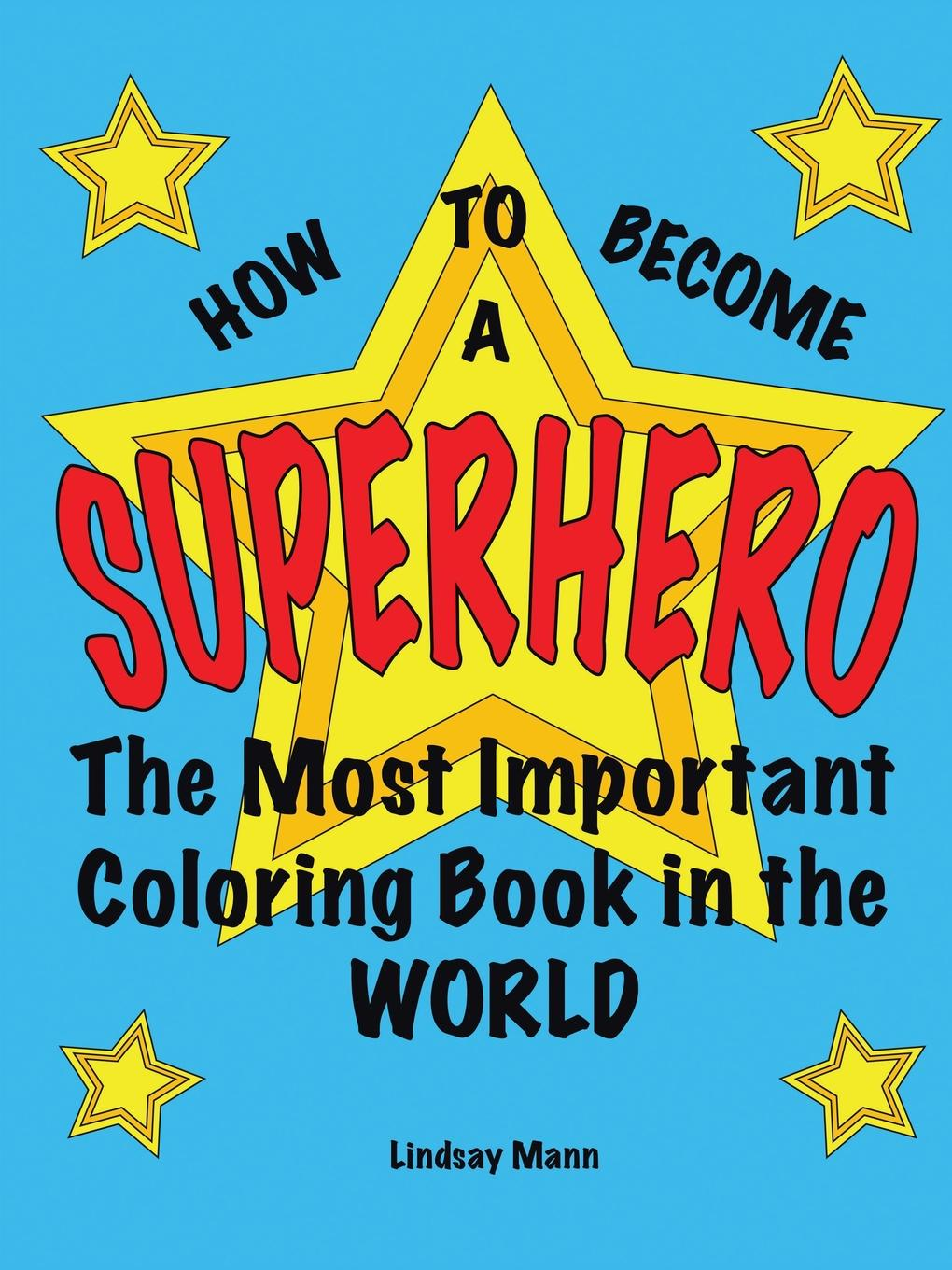 Lindsay Mann How to Become a Superhero. The Most Important Coloring Book in the World lawrence spencer d reliable javascript how to code safely in the world s most dangerous language