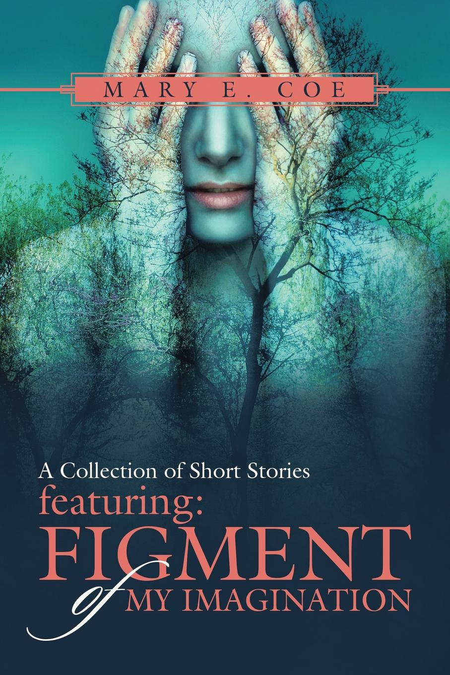 Mary E. Coe A Collection of Short Stories - Featuring. Figment of My Imagination journey into imagination with figment