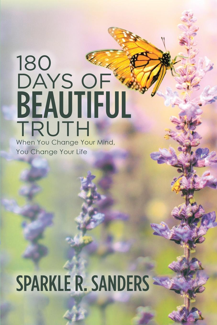 Sparkle R. Sanders 180 Days of Beautiful Truth. When You Change Your Mind, You Change Your Life change your brain change your life