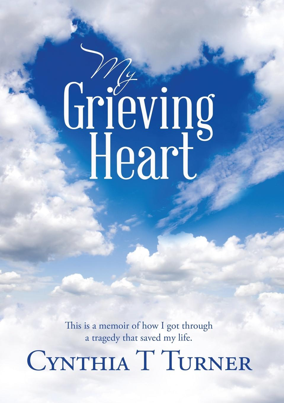 Cynthia T Turner My Grieving Heart. This Is a Memoir of How I Got Through a Tragedy That Saved My Life молния для одежды enjoy my life 10 x 9 d0123 a