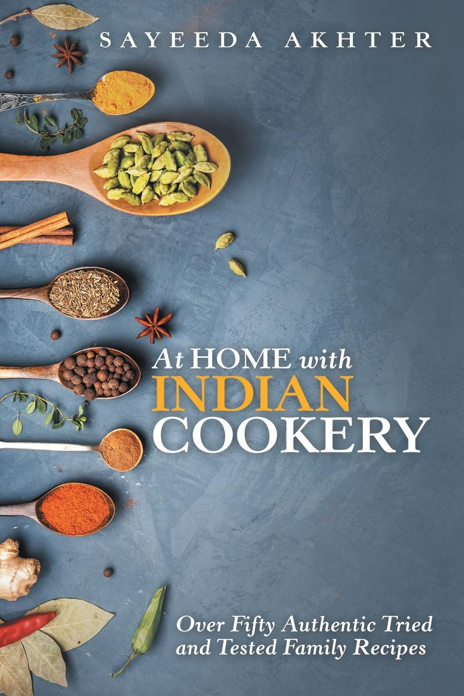 Sayeeda Akhter At Home with Indian Cookery. Over Fifty Authentic Tried and Tested Family Recipes book of bread recipes to make at home