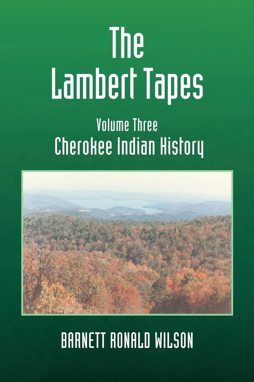 Barnett Ronald Wilson The Lambert Tapes Cherokee Indian History Volume Three lambert lambert lost tapes