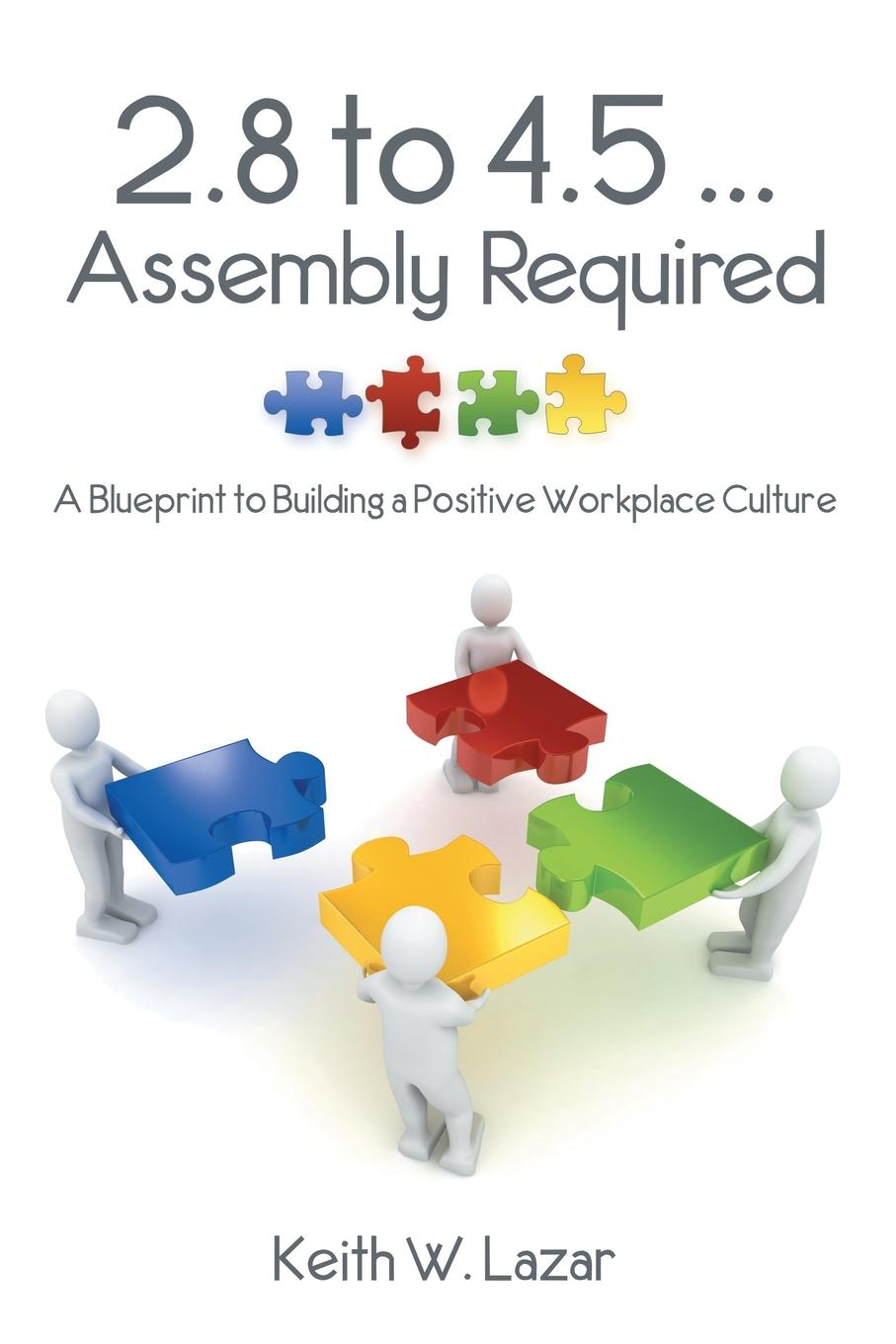 Keith W. Lazar 2.8 to 4.5 ... Assembly Required. A Blueprint to Building a Positive Workplace Culture lazar khidekel and suprematism