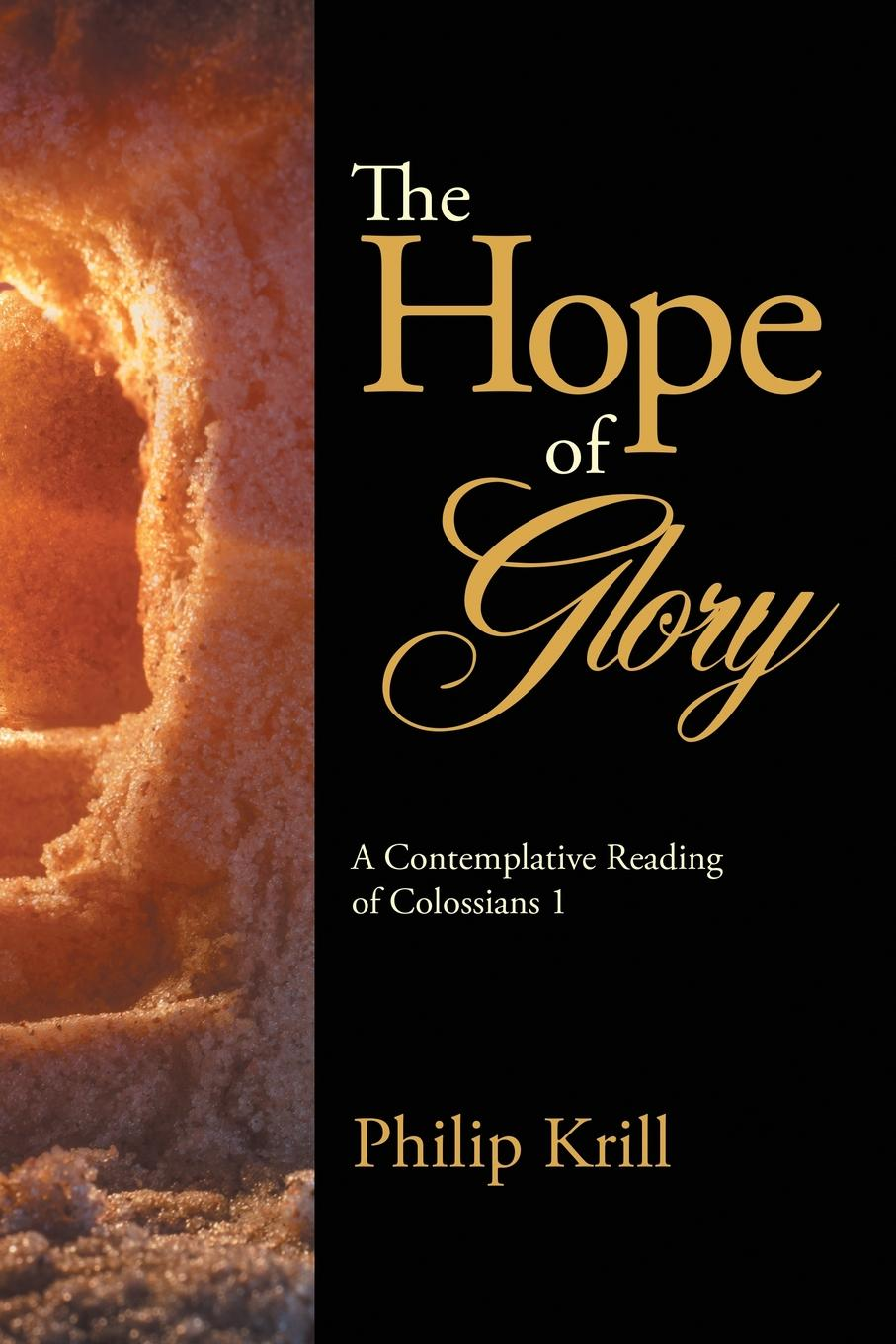 Philip Krill The Hope of Glory. A Contemplative Reading of Colossians 1 s magnenat to hope