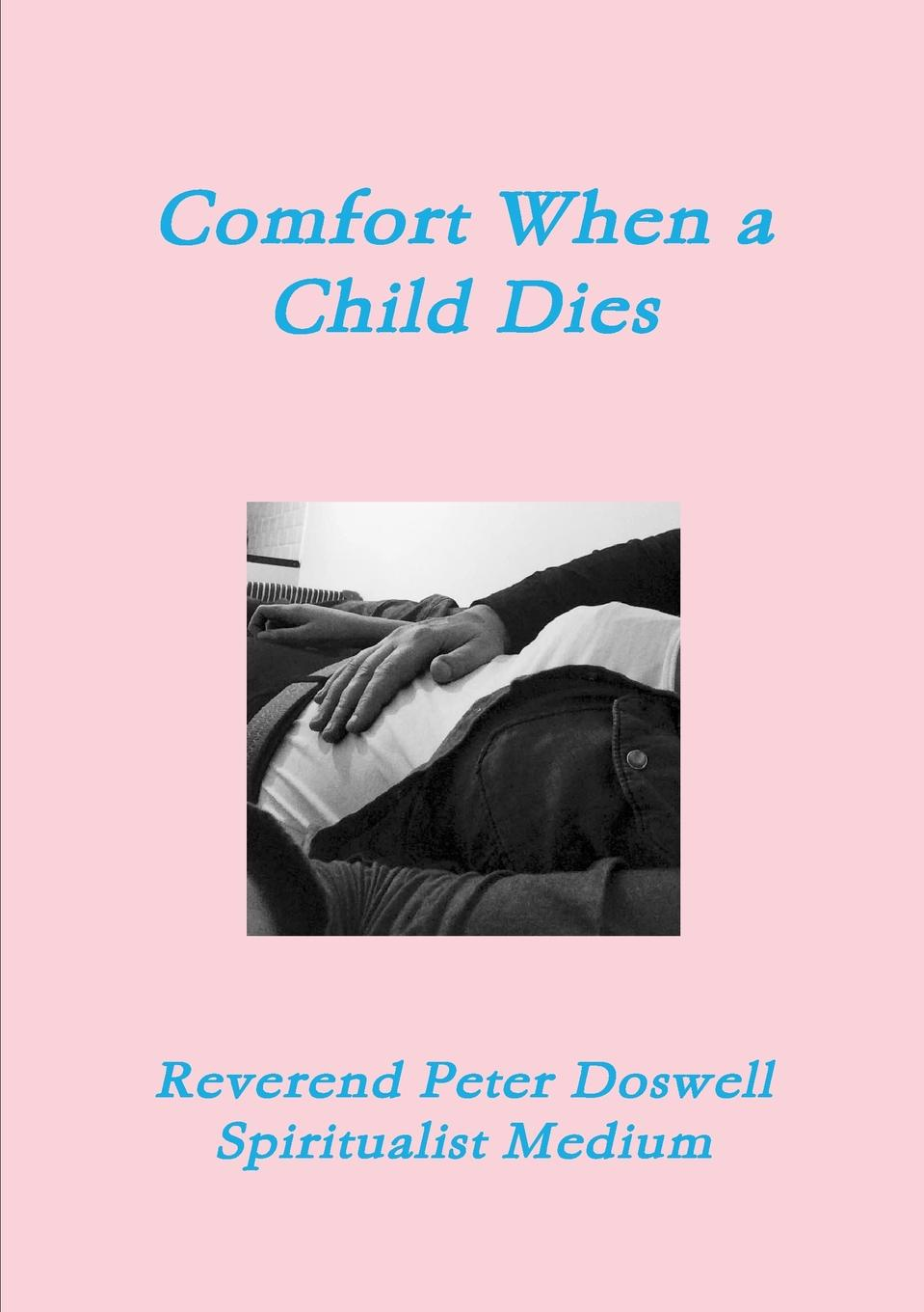 Peter Doswell Comfort When a Child Dies who will comfort toffle
