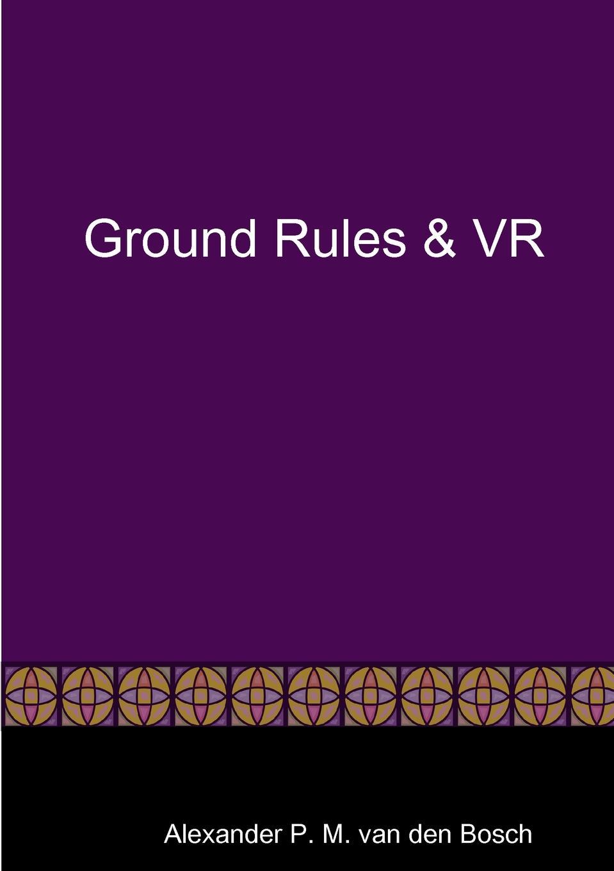 Alexander P. M. van den Bosch Ground Rules . VR m mcculloch williams next to the ground