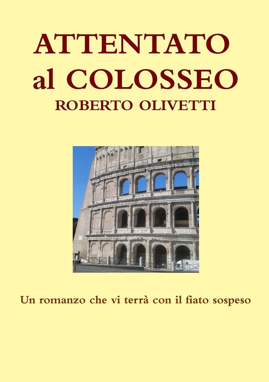 Roberto Olivetti ATTENTATO AL COLOSSEO