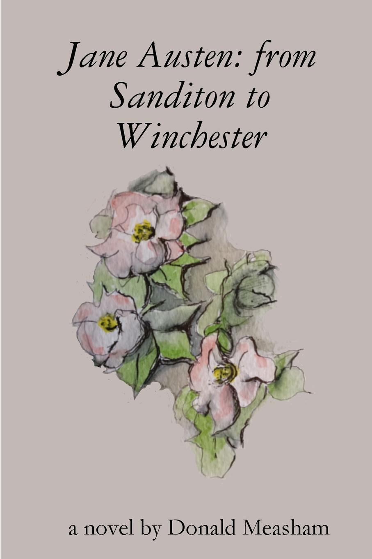 Donald Measham Jane Austen. from Sanditon to Winchester
