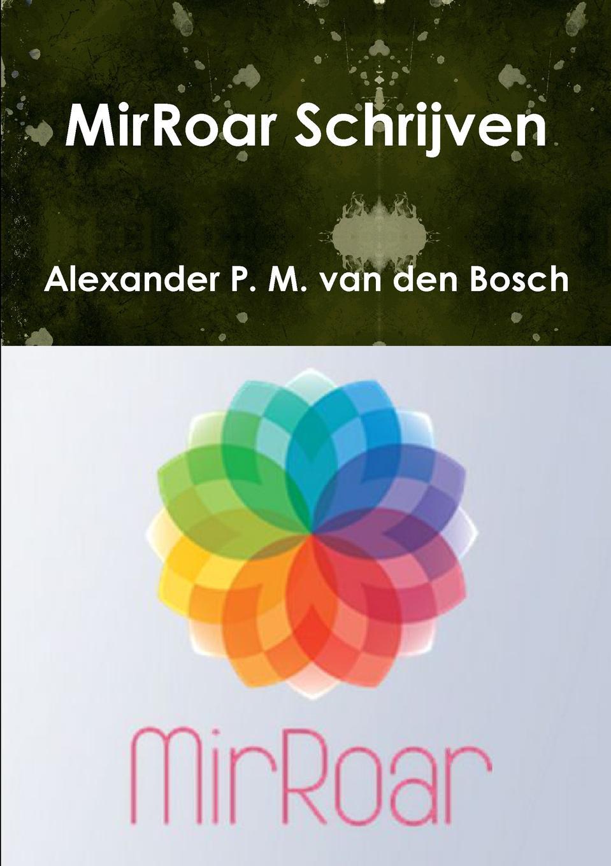 Alexander P. M. van den Bosch MirRoar Schrijven alexander p m van den bosch shakira