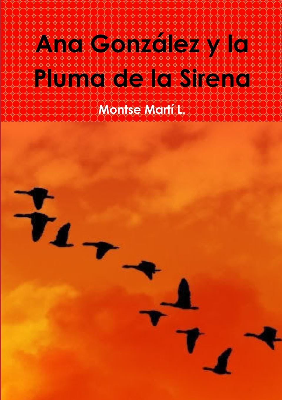 Montse Martí L. Ana Gonzalez y la Pluma de la Sirena mireia garc a una aventura un pueblo dividido