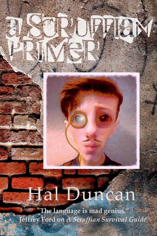 Hal Duncan A Scruffian Primer