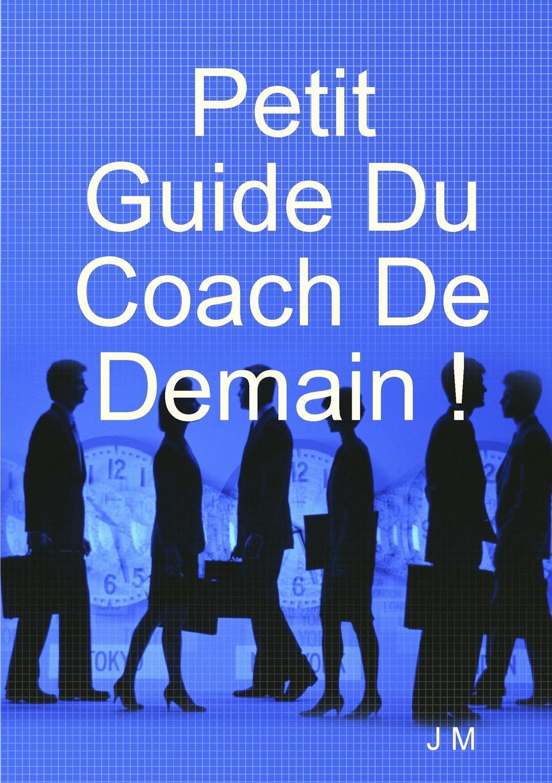 J M Petit Guide Du Coach De Demain . demain j arrete