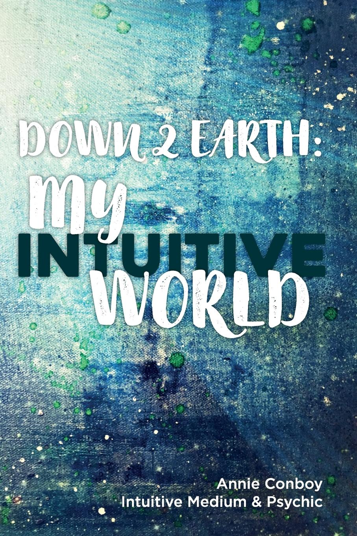 Annie Conboy Down 2 Earth. My Intuitive World adventure annie goes to kindergarten