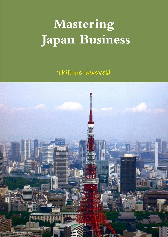 Philippe Huysveld Mastering Japan Business (couverture souple)