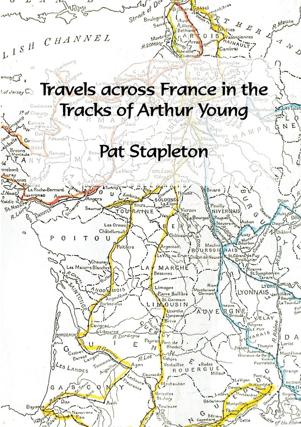 Pat Stapleton Travels across France in the tracks of Arthur Young