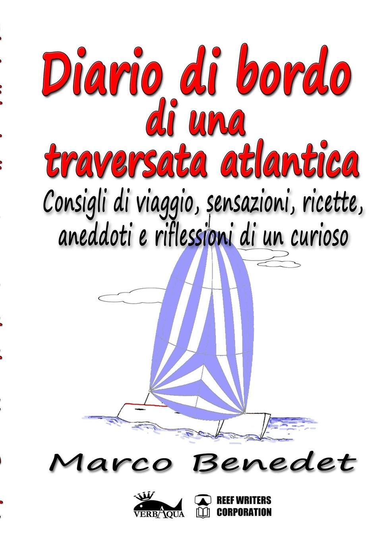 цена Marco Benedet Diario di bordo di una traversata atlantica онлайн в 2017 году
