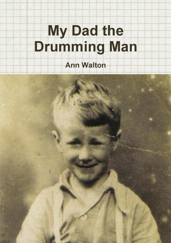 Ann Walton My Dad the Drumming Man love you dad