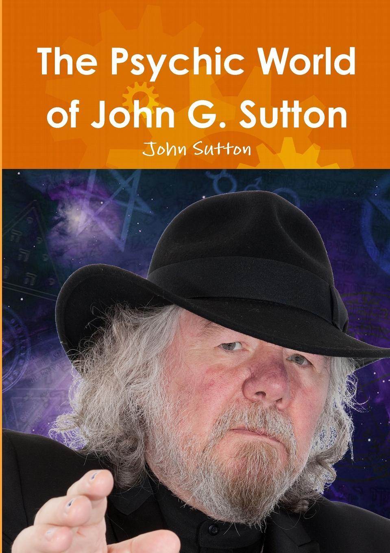 John Sutton The Psychic World of John G. Sutton a thackray thackray john dalton critical assessments of h is life