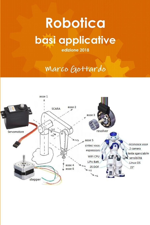 Marco Gottardo Robotica. basi applicative, edizione 2018 marco gottardo elettronica analogica e digitale con laboratorio e tecniche smd edizione 2017
