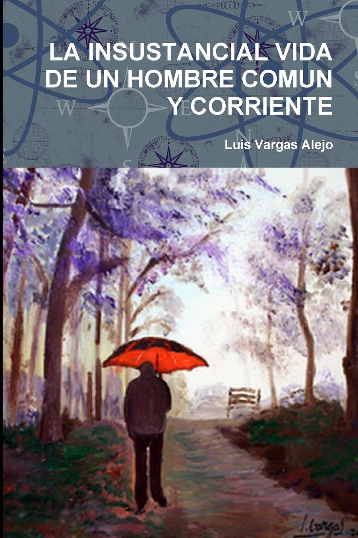купить Luis Vargas Alejo LA INSUSTANCIAL VIDA DE UN HOMBRE COMUN Y CORRIENTE по цене 3302 рублей