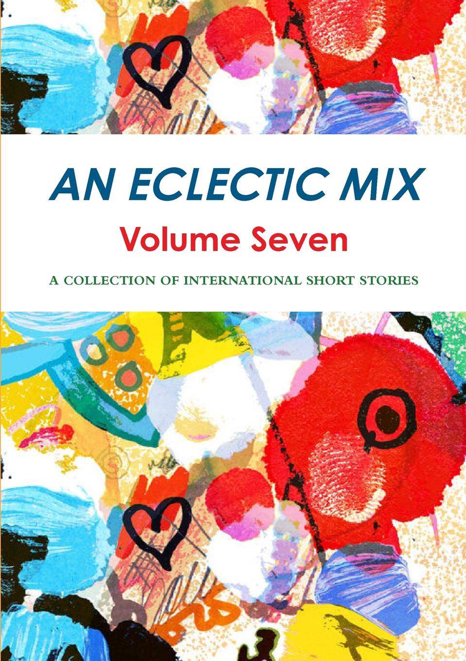 International Winning Short Stories An Eclectic Mix - Volume Seven dorothy must die stories volume 3