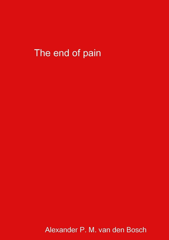 Alexander P. M. van den Bosch The end of pain alexander p m van den bosch shakira