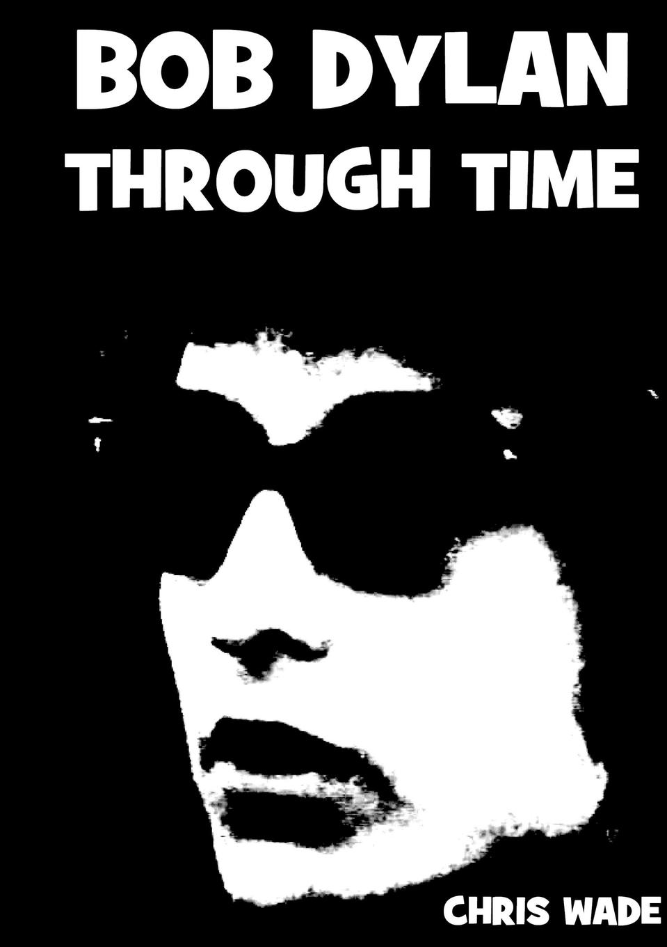 chris wade Bob Dylan Through Time ludwig dylan intentionality information and consciousness