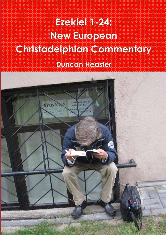 Duncan Heaster Ezekiel 1-24. New European Christadelphian Commentary цены