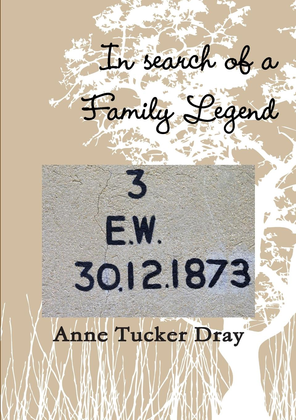 Anne Tucker Dray In search of a family legend