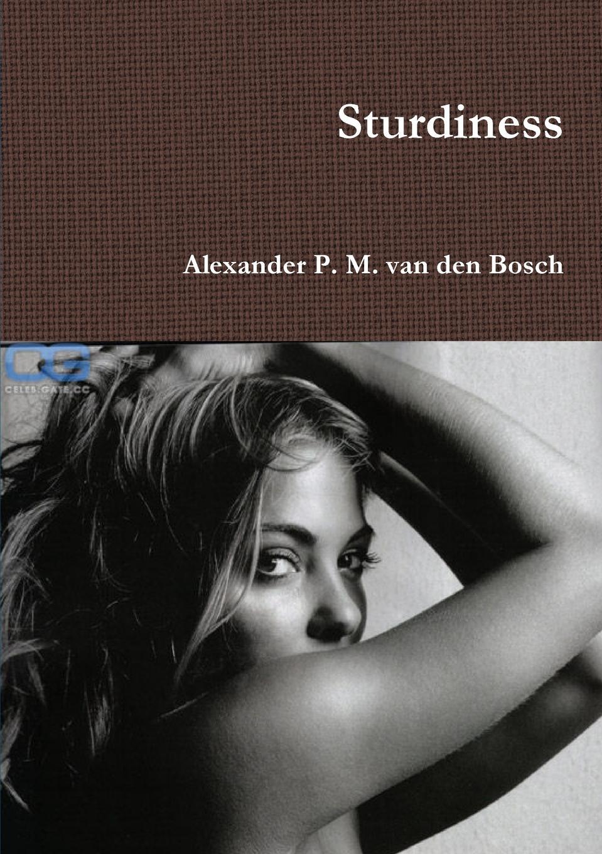 Alexander P. M. van den Bosch Sturdiness gon volume 3