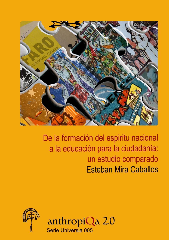 Esteban Mira Caballos De la formacion del espiritu nacional a la educacion para la ciudadania. un estudio comparado la