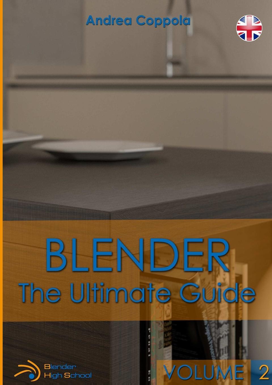Andrea Coppola BLENDER - THE ULTIMATE GUIDE - VOLUME 2 недорого