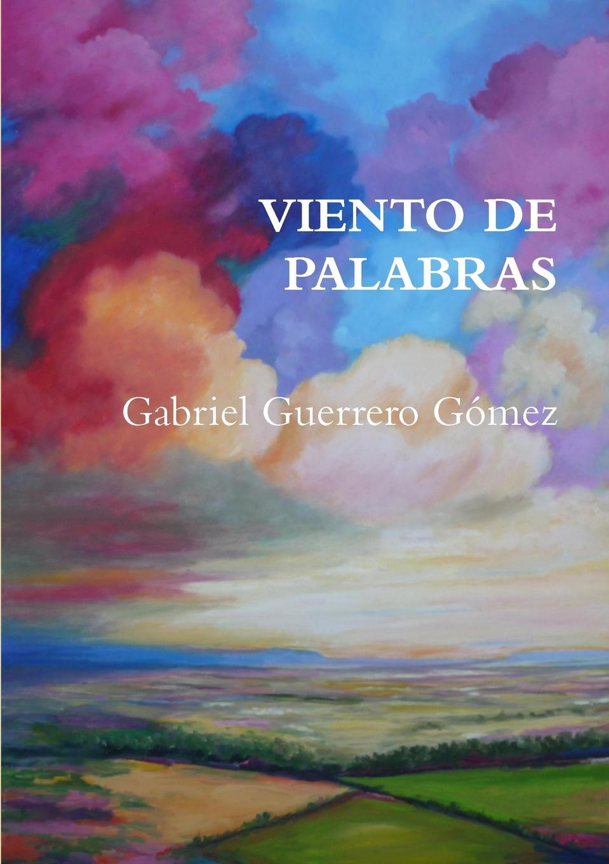 Gabriel Guerrero Gómez VIENTO DE PALABRAS francisco calvo baena palabras al viento