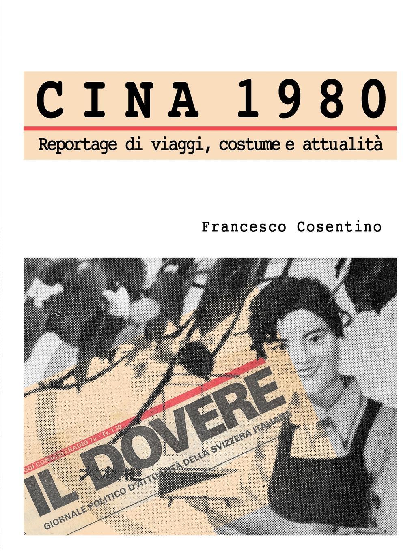 Francesco Cosentino Cina 1980 - Reportage di viaggi, costume e attualit.