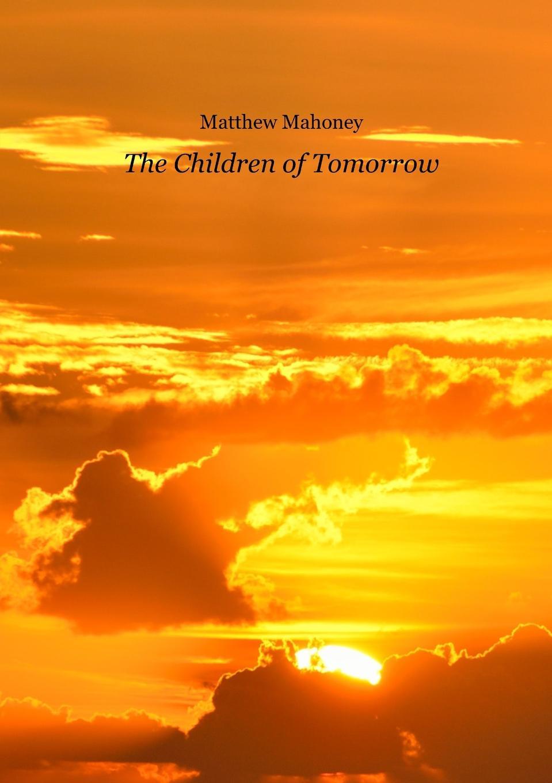 Matthew Mahoney The Children of Tomorrow the house of tomorrow