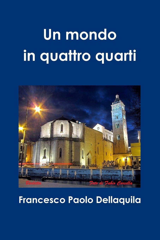 Francesco Paolo Dellaquila Un mondo in quattro quarti